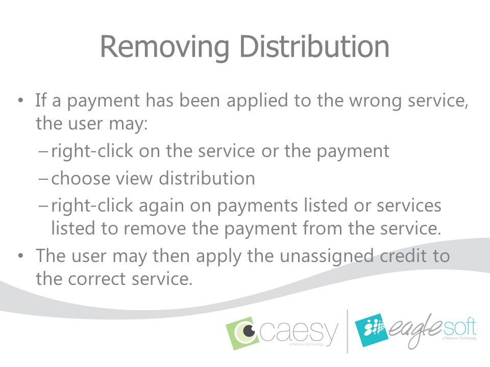 Removing Distribution If a payment has been applied to the wrong service, the user may: –right-click on the service or the payment –choose view distri