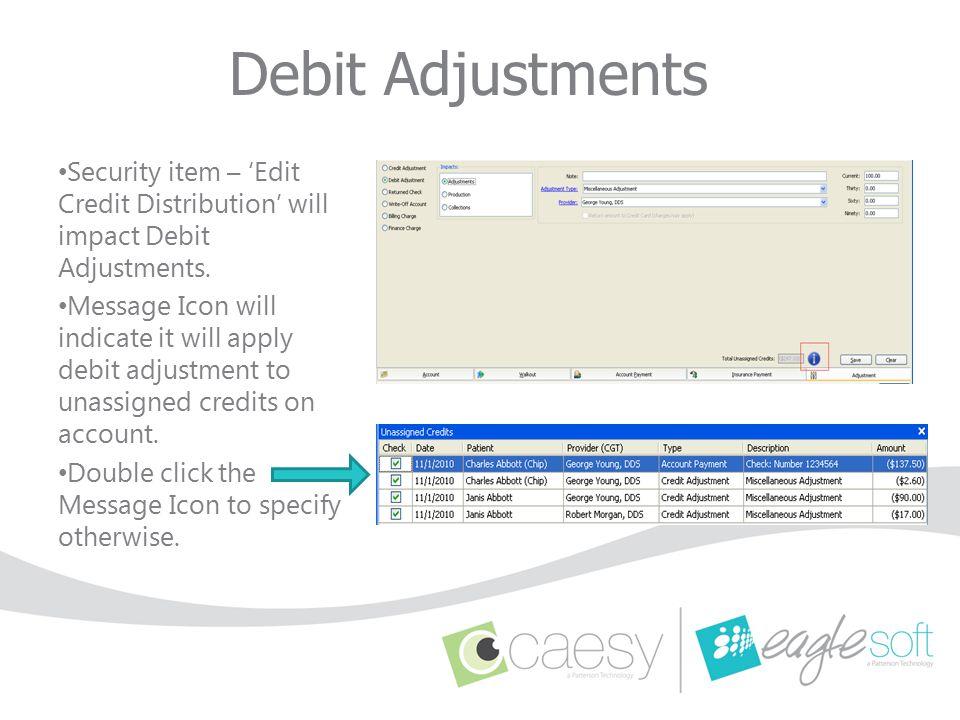 Debit Adjustments Security item – 'Edit Credit Distribution' will impact Debit Adjustments. Message Icon will indicate it will apply debit adjustment