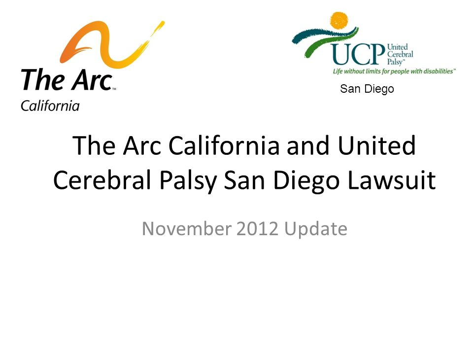 The Arc California and United Cerebral Palsy San Diego Lawsuit November 2012 Update San Diego