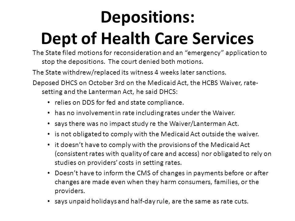 Depositions: Dept of Health Care Services The State filed motions for reconsideration and an emergency application to stop the depositions.