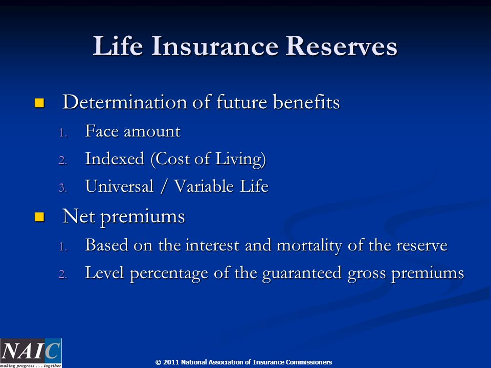 © 2011 National Association of Insurance Commissioners Life Insurance Reserves Determination of future benefits Determination of future benefits 1.