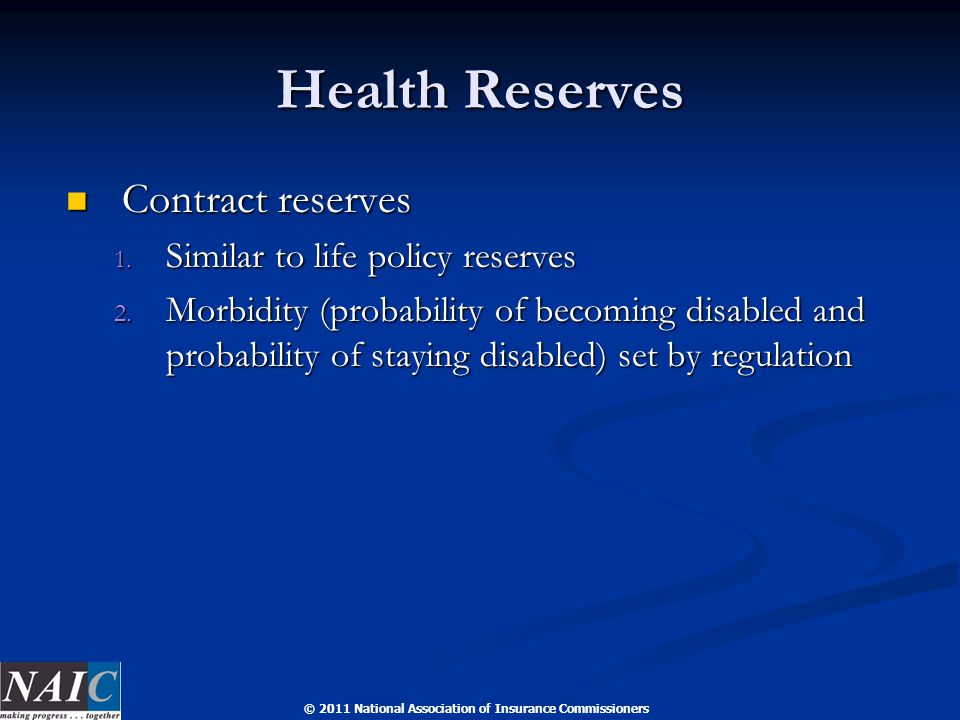 © 2011 National Association of Insurance Commissioners Health Reserves Contract reserves Contract reserves 1.