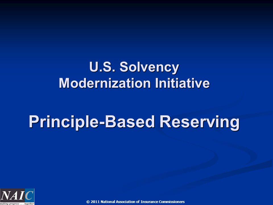 © 2011 National Association of Insurance Commissioners U.S. Solvency Modernization Initiative Principle-Based Reserving