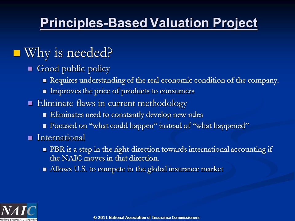 © 2011 National Association of Insurance Commissioners Why is needed? Why is needed? Good public policy Good public policy Requires understanding of t