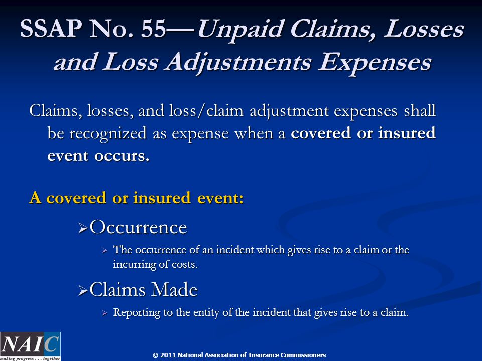 © 2011 National Association of Insurance Commissioners SSAP No. 55—Unpaid Claims, Losses and Loss Adjustments Expenses Claims, losses, and loss/claim