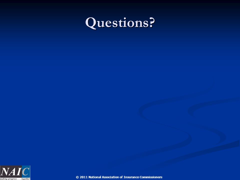 © 2011 National Association of Insurance Commissioners Questions