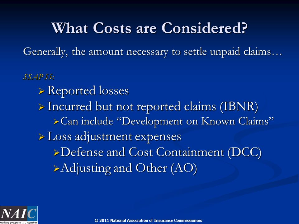 © 2011 National Association of Insurance Commissioners What Costs are Considered? Generally, the amount necessary to settle unpaid claims… SSAP 55: 