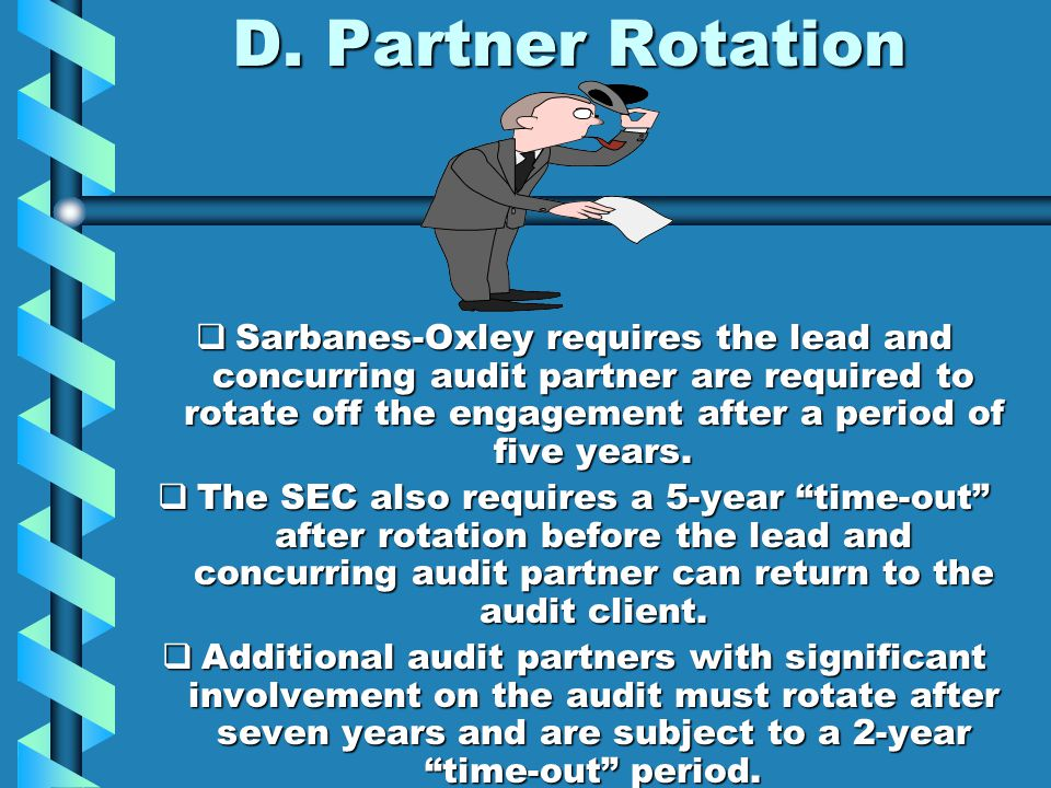 D. Partner Rotation  Sarbanes-Oxley requires the lead and concurring audit partner are required to rotate off the engagement after a period of five y