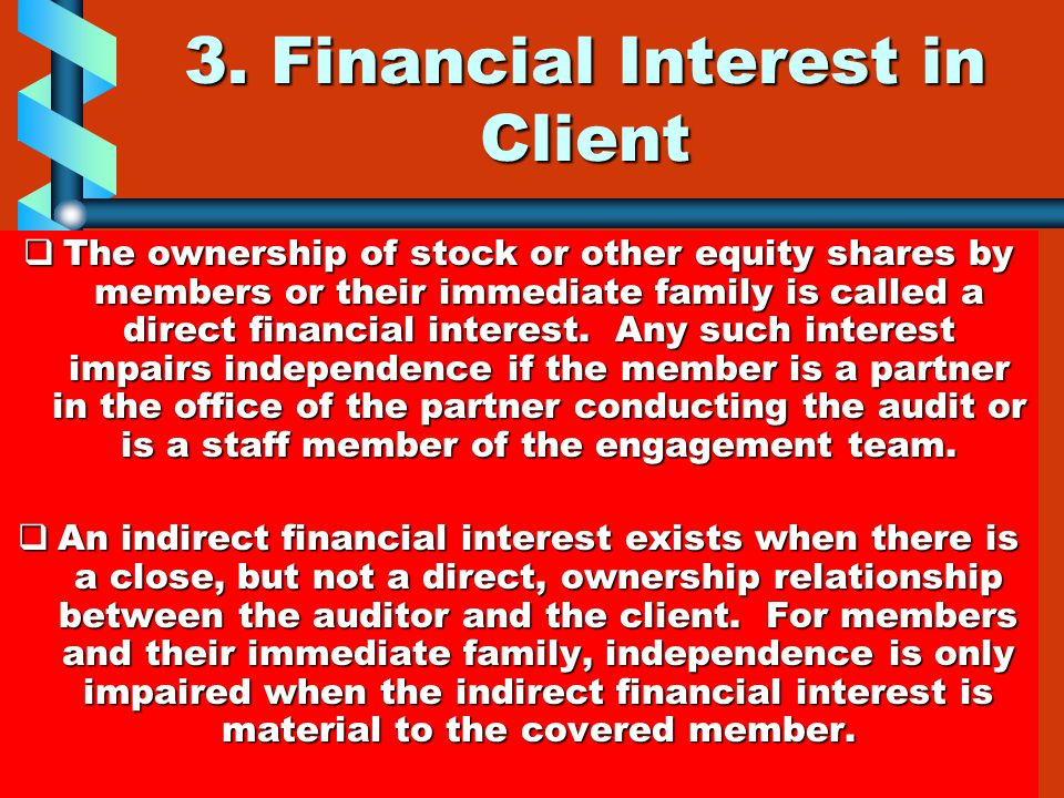 3. Financial Interest in Client  The ownership of stock or other equity shares by members or their immediate family is called a direct financial inte