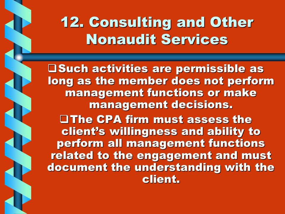 12. Consulting and Other Nonaudit Services  Such activities are permissible as long as the member does not perform management functions or make manag