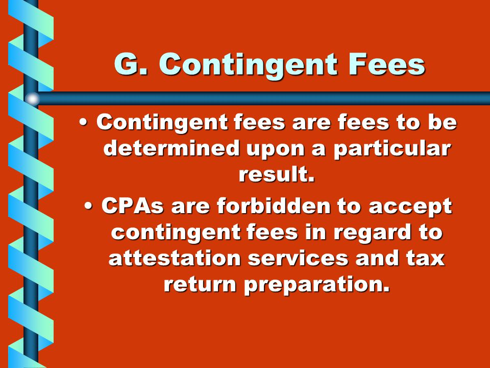G. Contingent Fees Contingent fees are fees to be determined upon a particular result.Contingent fees are fees to be determined upon a particular resu
