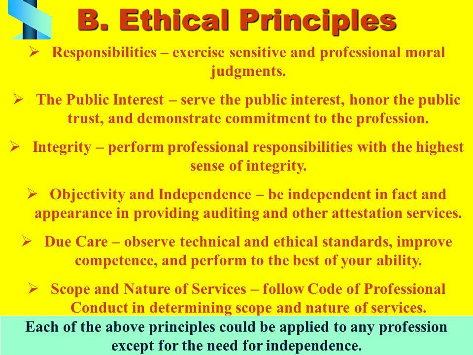 B. Ethical Principles  Responsibilities – exercise sensitive and professional moral judgments.  The Public Interest – serve the public interest, hon