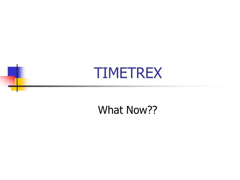 TIMETREX What Now??