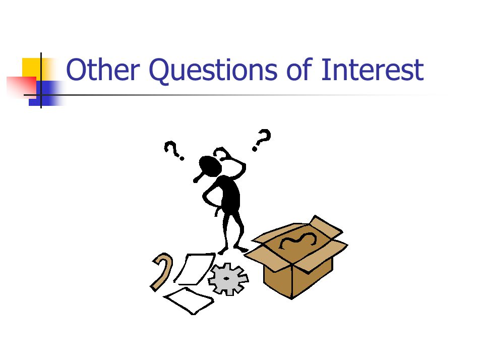 Other Questions of Interest
