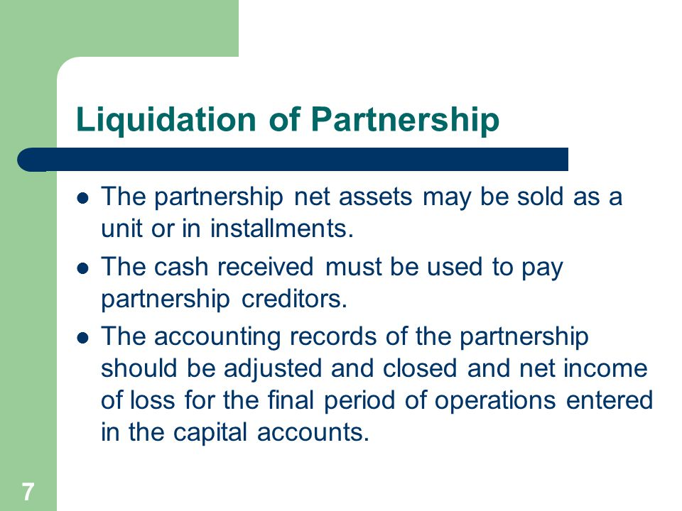 7 Liquidation of Partnership The partnership net assets may be sold as a unit or in installments.