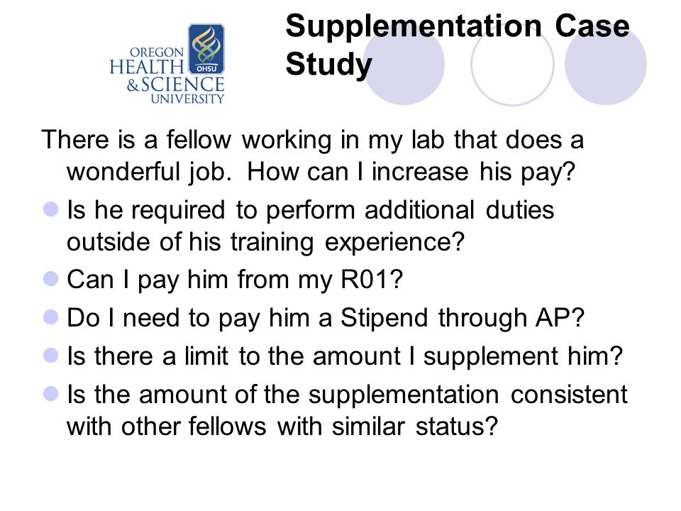 Supplementation Case Study There is a fellow working in my lab that does a wonderful job. How can I increase his pay? Is he required to perform additi