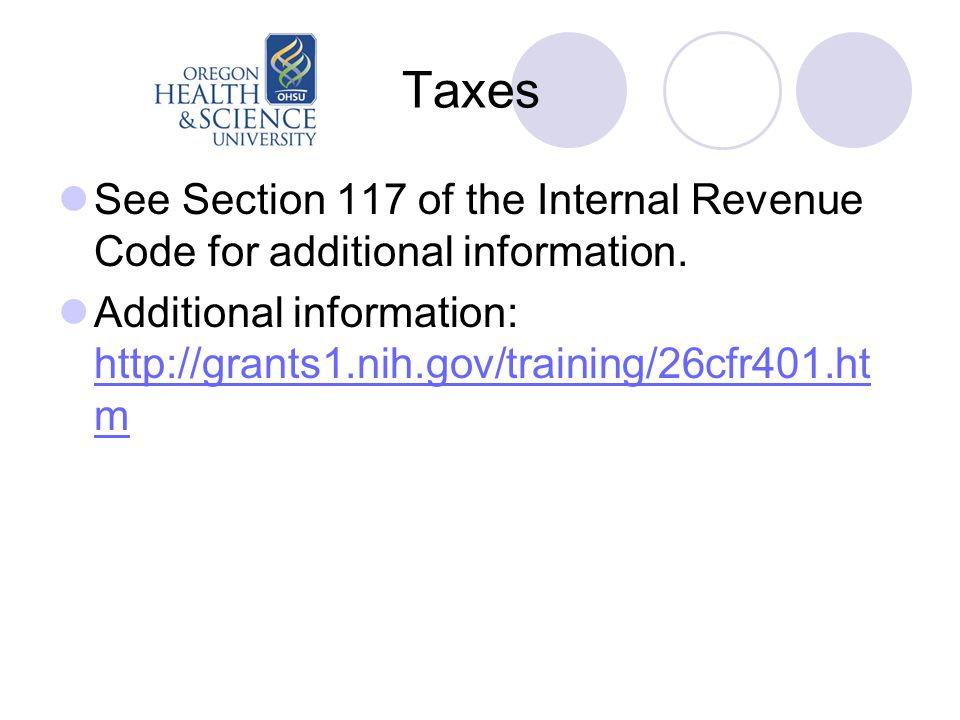 Taxes See Section 117 of the Internal Revenue Code for additional information.
