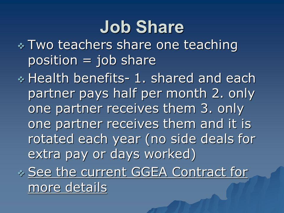 Job Share  Two teachers share one teaching position = job share  Health benefits- 1.