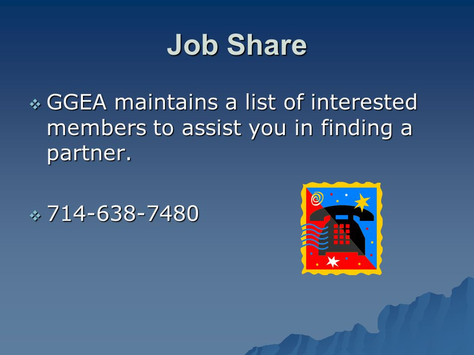 Job Share  GGEA maintains a list of interested members to assist you in finding a partner.
