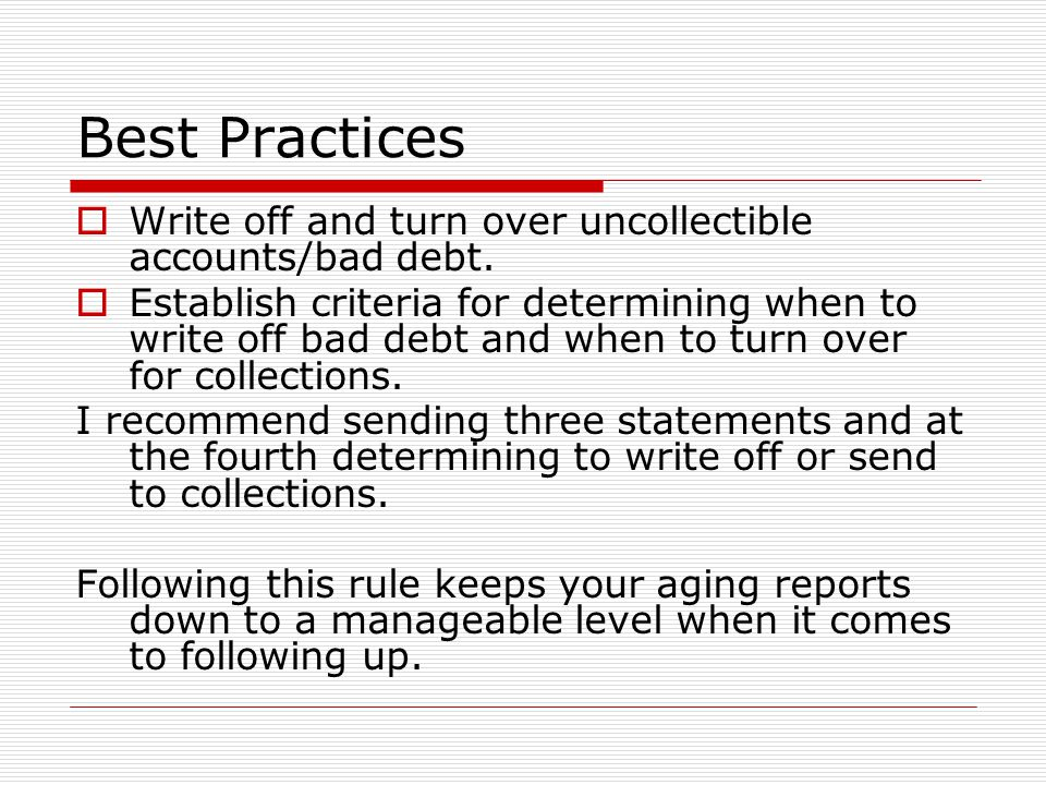 Best Practices  Write off and turn over uncollectible accounts/bad debt.