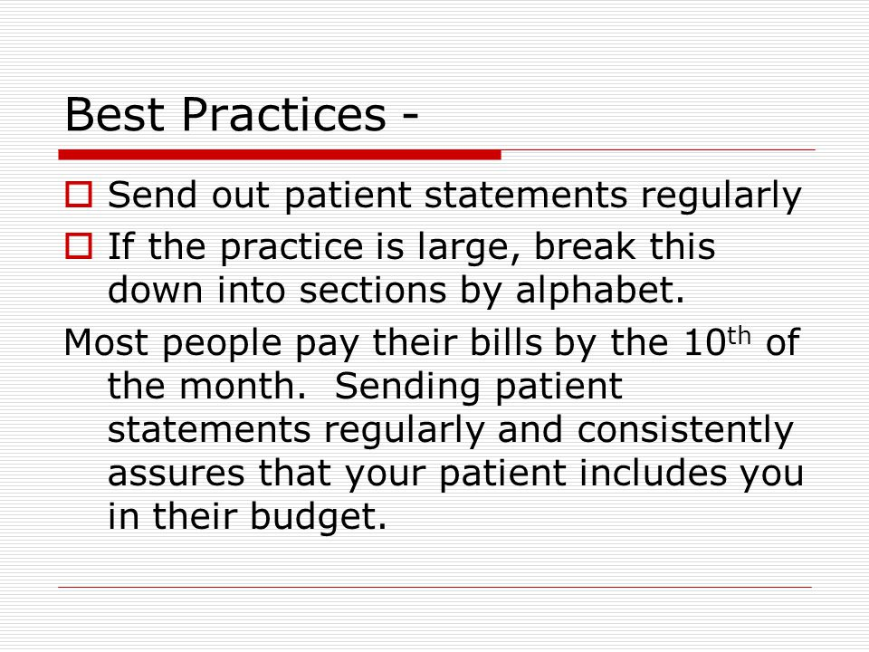 Best Practices -  Send out patient statements regularly  If the practice is large, break this down into sections by alphabet.