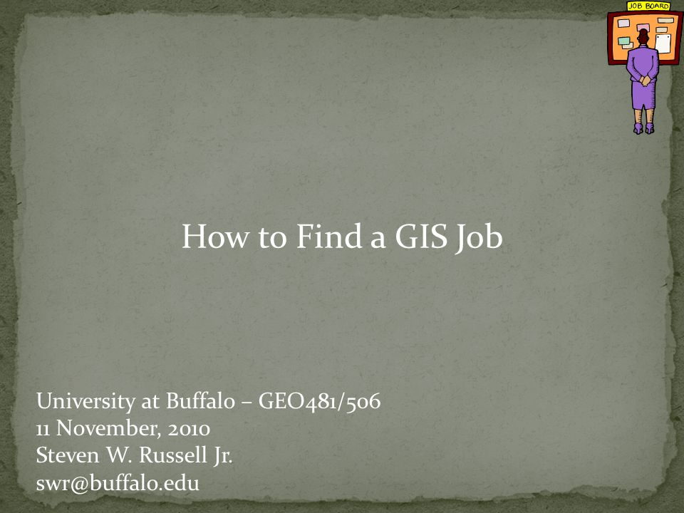 How to Find a GIS Job University at Buffalo – GEO481/506 11 November, 2010 Steven W.