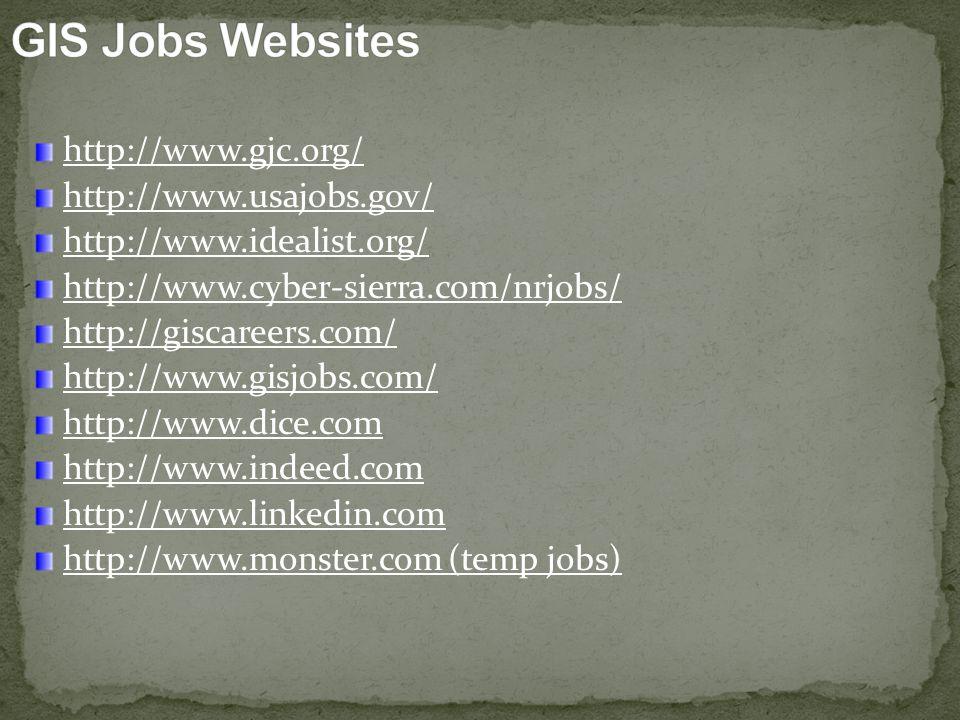 http://www.gjc.org/ http://www.usajobs.gov/ http://www.idealist.org/ http://www.cyber-sierra.com/nrjobs/ http://giscareers.com/ http://www.gisjobs.com/ http://www.dice.com http://www.indeed.com http://www.linkedin.com http://www.monster.com (temp jobs)