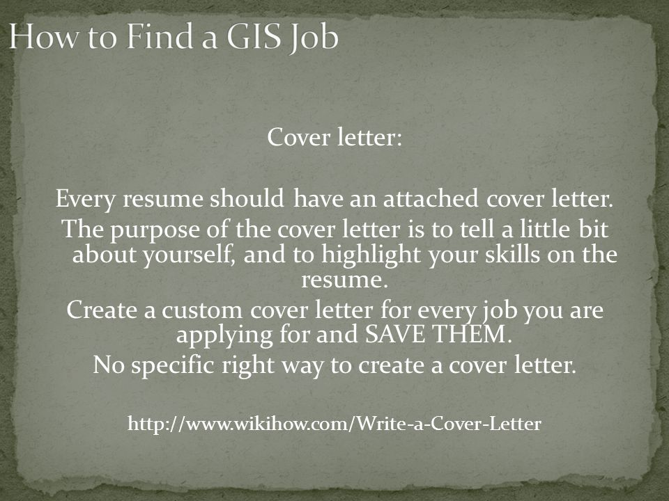 Cover letter: Every resume should have an attached cover letter.