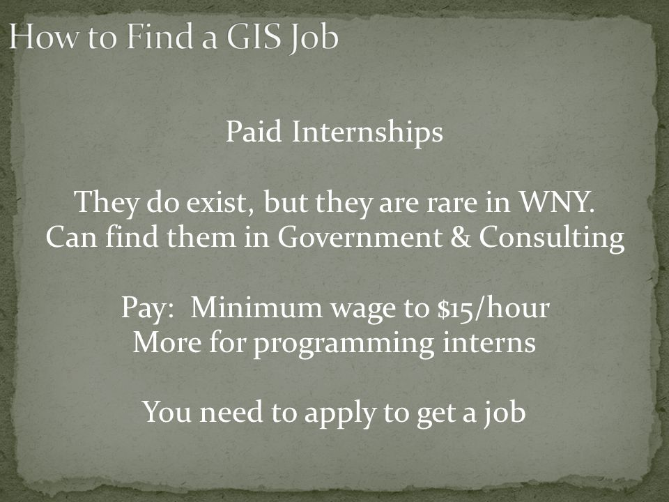 Paid Internships They do exist, but they are rare in WNY.