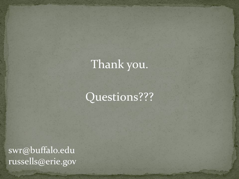 Thank you. Questions??? swr@buffalo.edu russells@erie.gov