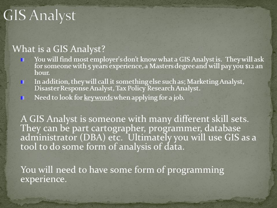 What is a GIS Analyst. You will find most employer s don't know what a GIS Analyst is.