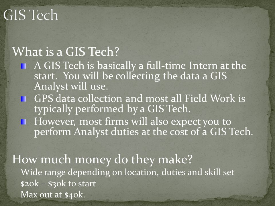 What is a GIS Tech. A GIS Tech is basically a full-time Intern at the start.