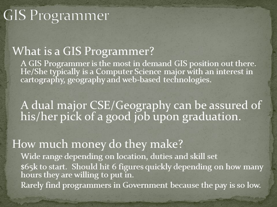What is a GIS Programmer. A GIS Programmer is the most in demand GIS position out there.
