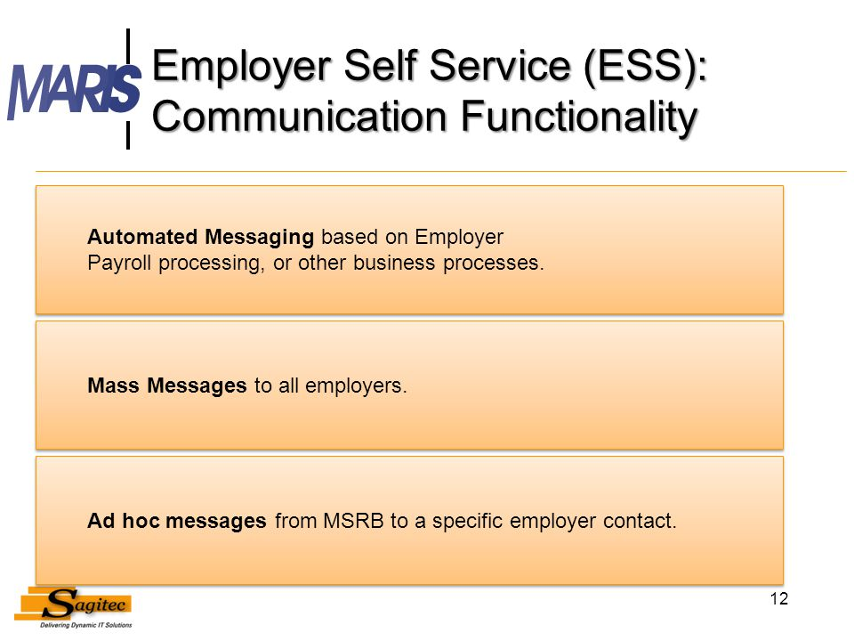 Employer Self Service (ESS): Communication Functionality 12 Automated Messaging based on Employer Payroll processing, or other business processes.