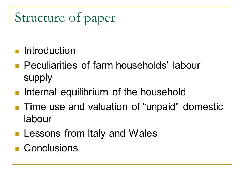 Structure of paper Introduction Peculiarities of farm households' labour supply Internal equilibrium of the household Time use and valuation of unpaid domestic labour Lessons from Italy and Wales Conclusions