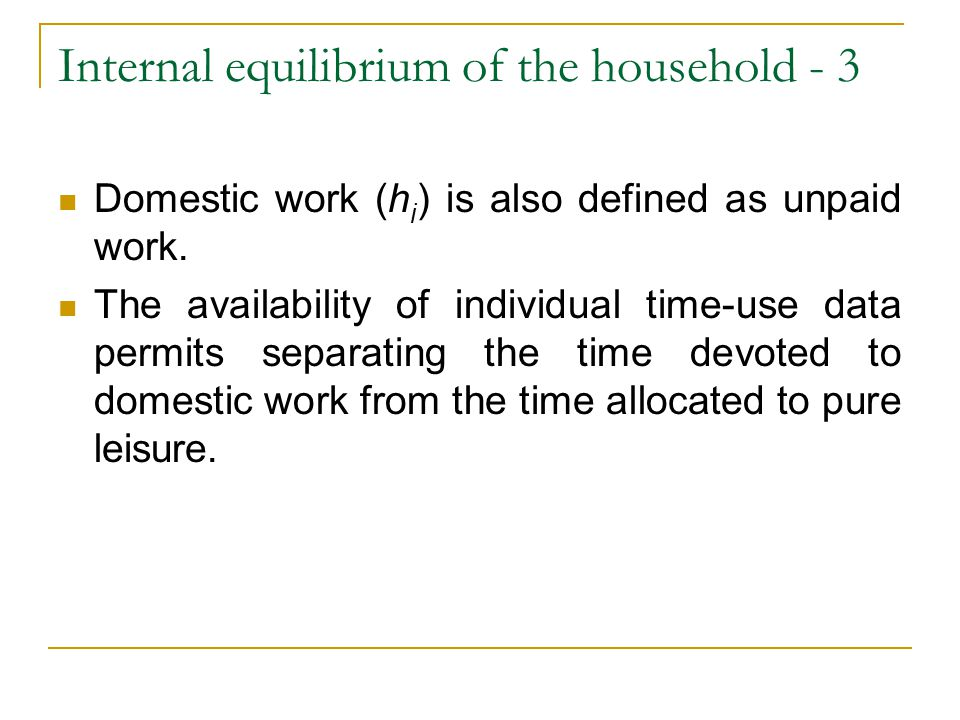 Internal equilibrium of the household - 3 Domestic work (h i ) is also defined as unpaid work.