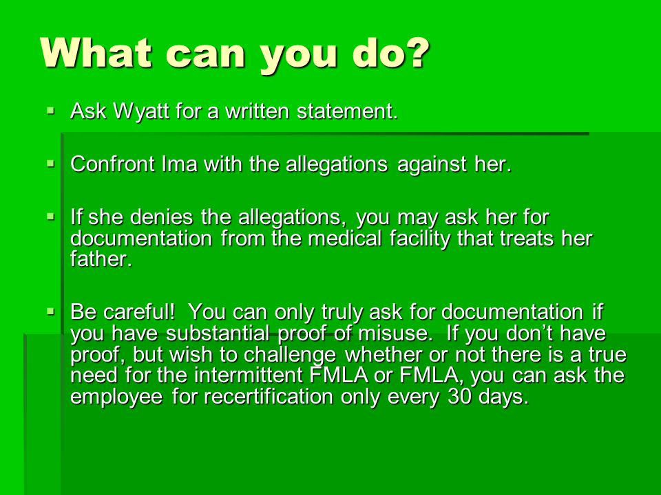 What can you do?  Ask Wyatt for a written statement.  Confront Ima with the allegations against her.  If she denies the allegations, you may ask he