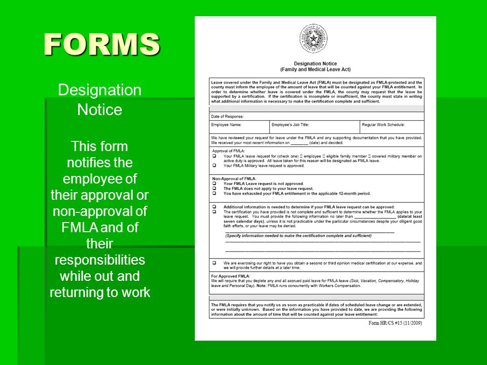 FORMS Designation Notice This form notifies the employee of their approval or non-approval of FMLA and of their responsibilities while out and returni