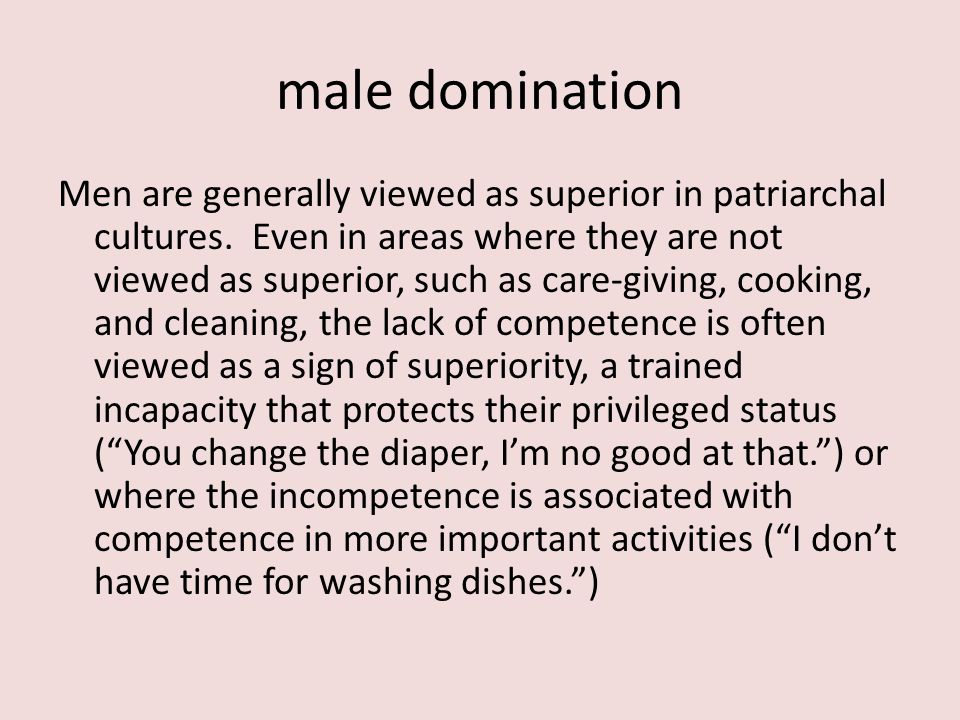 male domination Men are generally viewed as superior in patriarchal cultures.