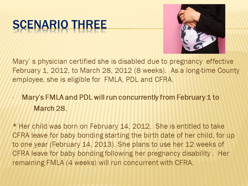 Mary' s physician certified she is disabled due to pregnancy effective February 1, 2012, to March 28, 2012 (8 weeks).