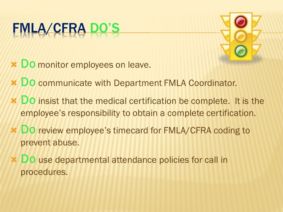 Do monitor employees on leave.  Do communicate with Department FMLA Coordinator.