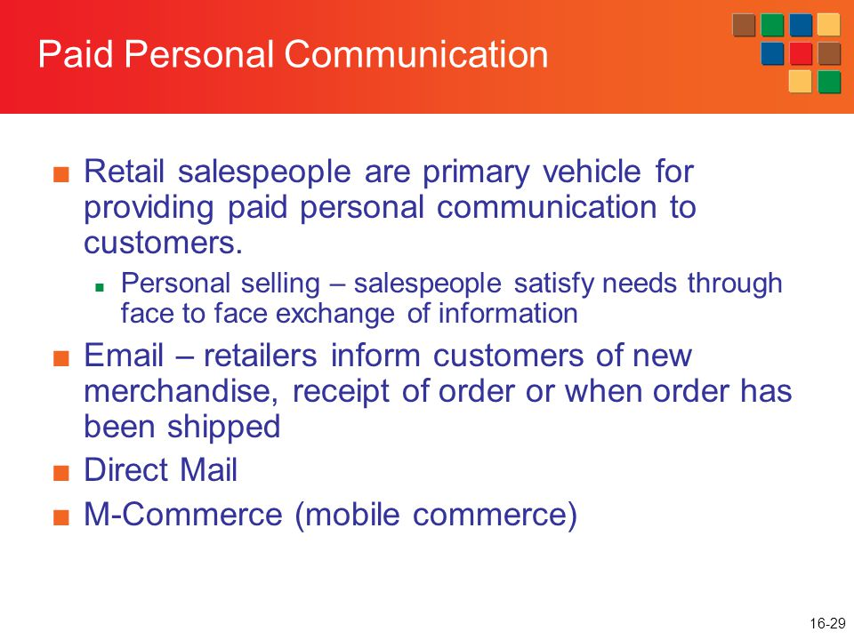 16-29 Paid Personal Communication ■Retail salespeople are primary vehicle for providing paid personal communication to customers.