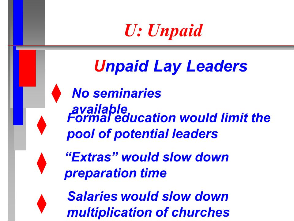 "U: Unpaid Unpaid Lay Leaders No seminaries available Formal education would limit the pool of potential leaders ""Extras"" would slow down preparation t"