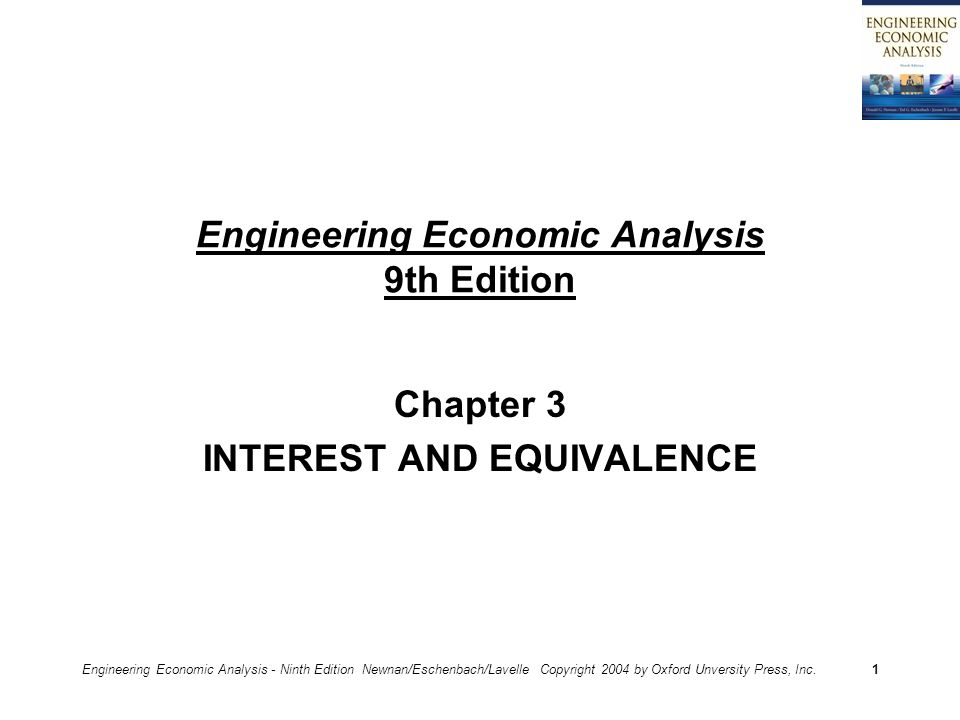 Engineering Economic Analysis - Ninth Edition Newnan/Eschenbach/Lavelle Copyright 2004 by Oxford Unversity Press, Inc.1 Engineering Economic Analysis 9th Edition Chapter 3 INTEREST AND EQUIVALENCE
