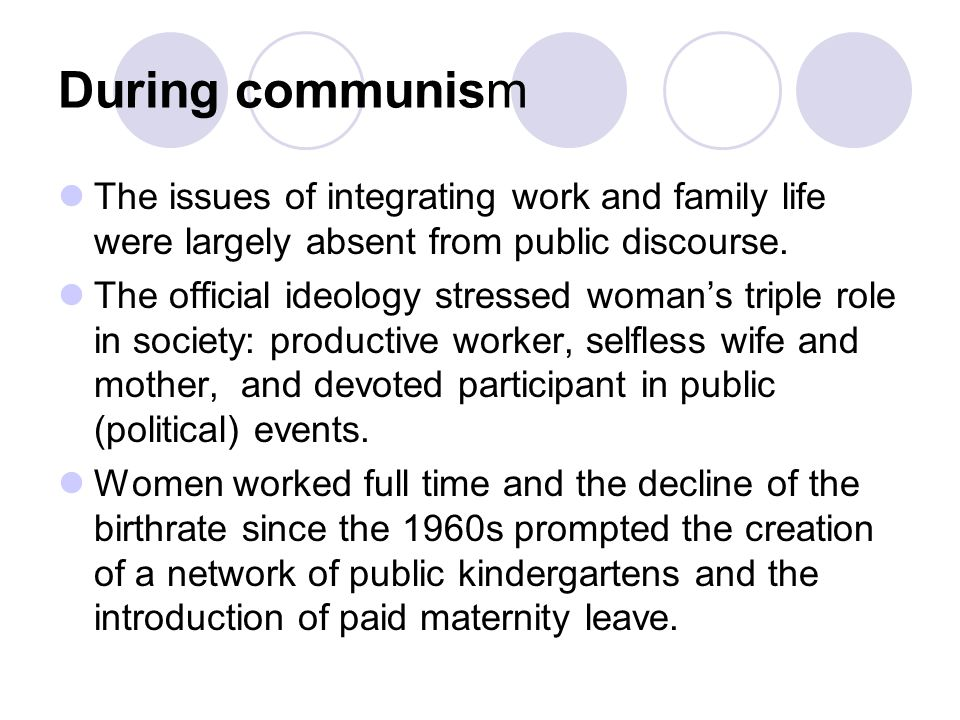 During communism The issues of integrating work and family life were largely absent from public discourse.