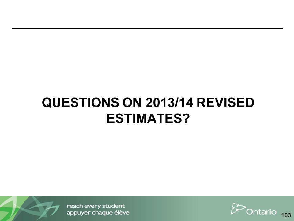 QUESTIONS ON 2013/14 REVISED ESTIMATES? 103