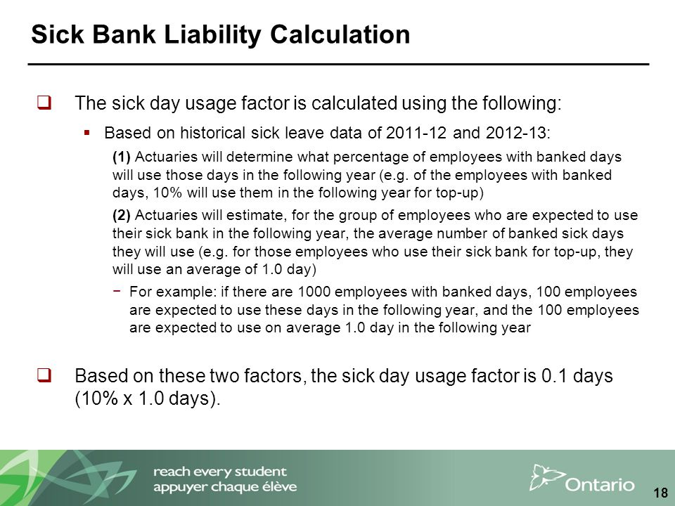 Sick Bank Liability Calculation  The sick day usage factor is calculated using the following:  Based on historical sick leave data of 2011-12 and 20