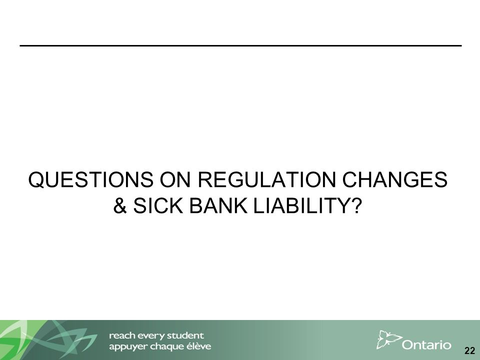 QUESTIONS ON REGULATION CHANGES & SICK BANK LIABILITY 22