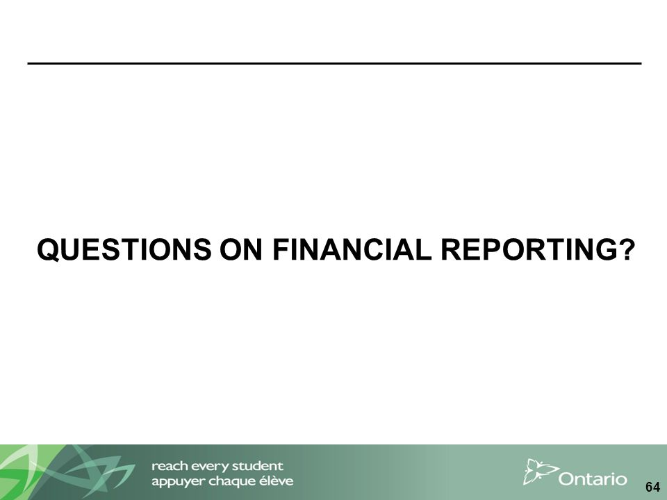 QUESTIONS ON FINANCIAL REPORTING? 64