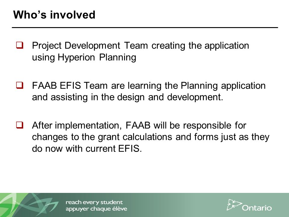Who's involved  Project Development Team creating the application using Hyperion Planning  FAAB EFIS Team are learning the Planning application and assisting in the design and development.